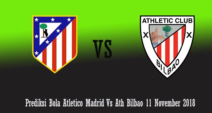 Prediksi Bola Atletico Madrid Vs Ath Bilbao 11 November 2018