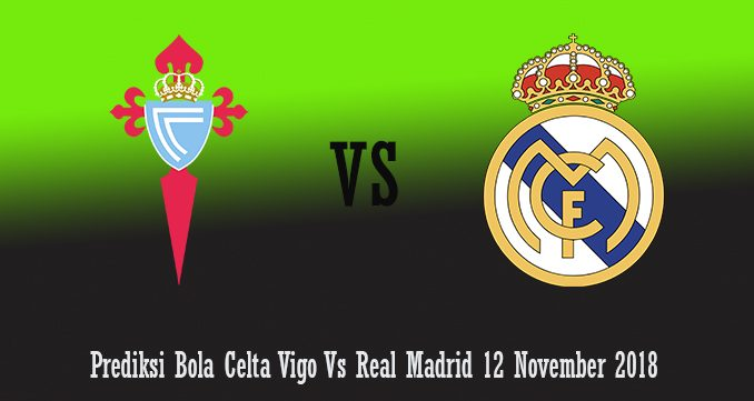Prediksi Bola Celta Vigo Vs Real Madrid 12 November 2018