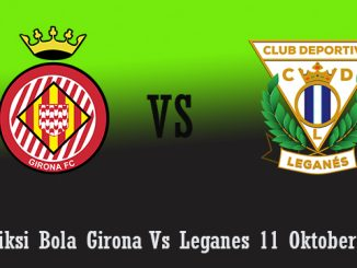 Prediksi Bola Girona Vs Leganes 11 Oktober 2018