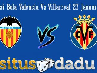 Prediksi Bola Valencia Vs Villarreal 27 Januari 2019