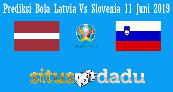 Prediksi Bola Latvia Vs Slovenia 11 Juni 2019