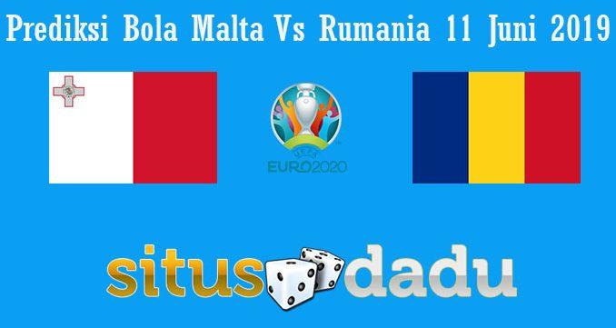 Prediksi Bola Malta Vs Rumania 11 Juni 2019