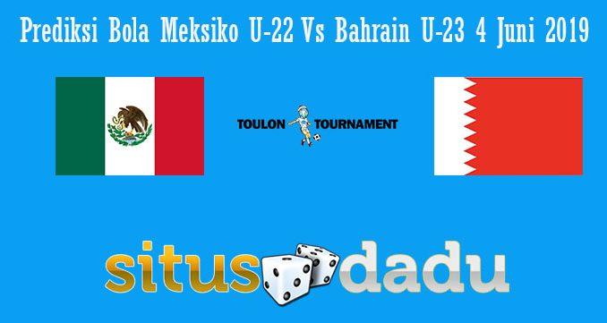 Prediksi Bola Meksiko U-22 Vs Bahrain U-23 4 Juni 2019