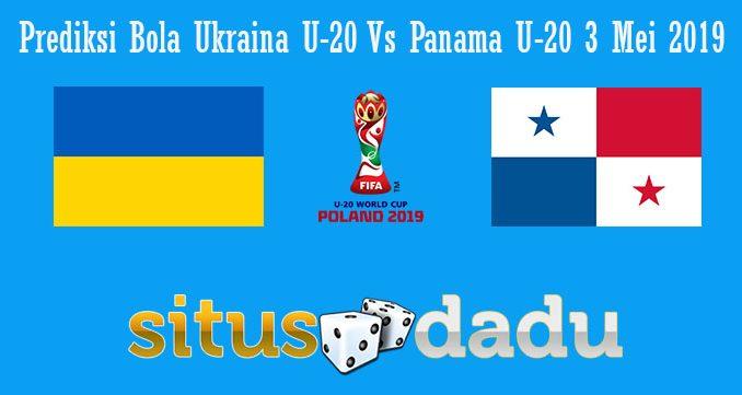 Prediksi Bola Ukraina U-20 Vs Panama U-20 3 Mei 2019