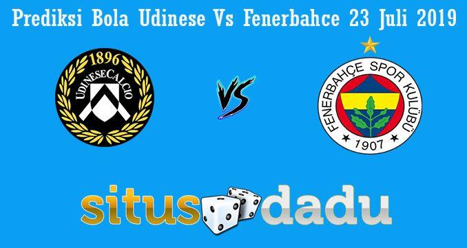 Prediksi Bola Udinese Vs Fenerbahce 23 Juli 2019