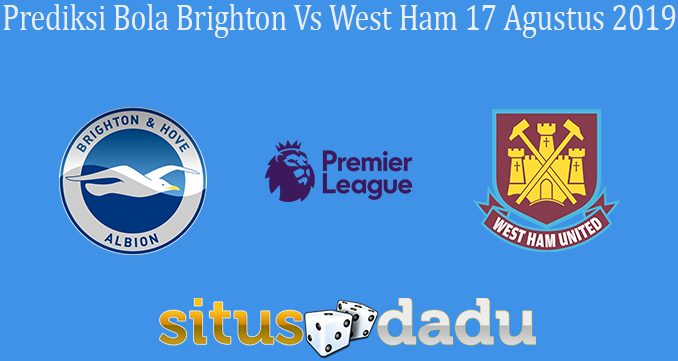 Prediksi Bola Brighton Vs West Ham 17 Agustus 2019