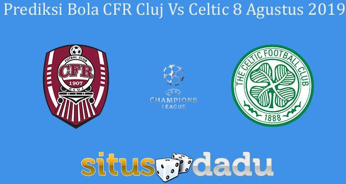 Prediksi Bola CFR Cluj Vs Celtic 8 Agustus 2019