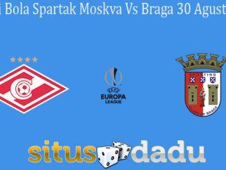 Prediksi Bola Spartak Moskva Vs Braga 30 Agustus 2019
