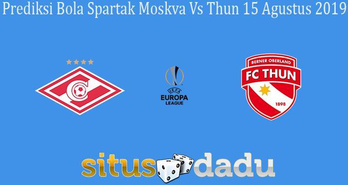 Prediksi Bola Spartak Moskva Vs Thun 15 Agustus 2019