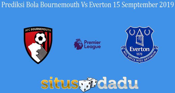 Prediksi Bola Bournemouth Vs Everton 15 Semptember 2019