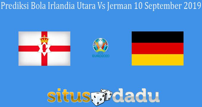 Prediksi Bola Irlandia Utara Vs Jerman 10 September 2019
