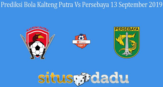 Prediksi Bola Kalteng Putra Vs Persebaya 13 September 2019