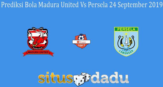 Prediksi Bola Madura United Vs Persela 24 September 2019