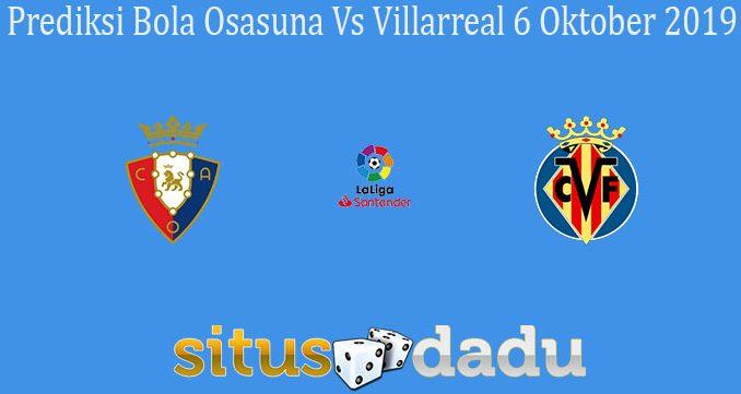 Prediksi Bola Osasuna Vs Villarreal 6 Oktober 2019
