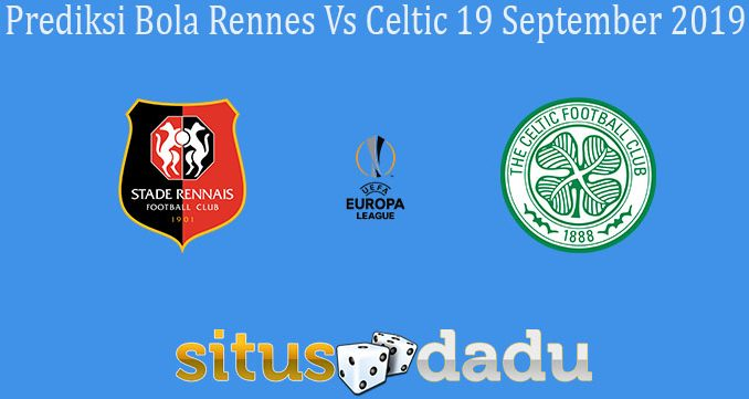 Prediksi Bola Rennes Vs Celtic 19 September 2019