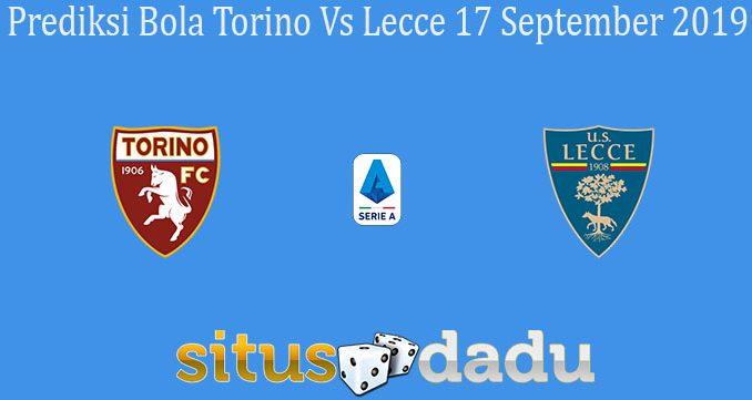 Prediksi Bola Torino Vs Lecce 17 September 2019