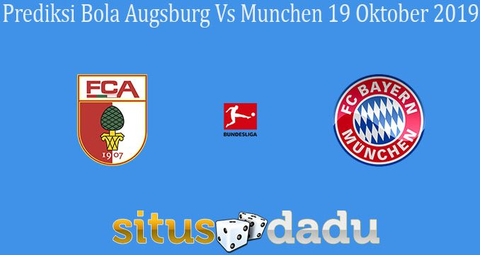 Prediksi Bola Augsburg Vs Munchen 19 Oktober 2019