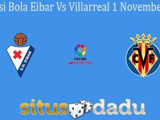 Prediksi Bola Eibar Vs Villarreal 1 November 2019
