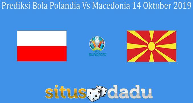 Prediksi Bola Polandia Vs Macedonia 14 Oktober 2019