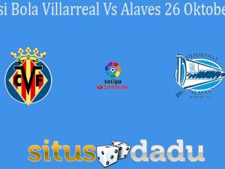 Prediksi Bola Villarreal Vs Alaves 26 Oktober 2019