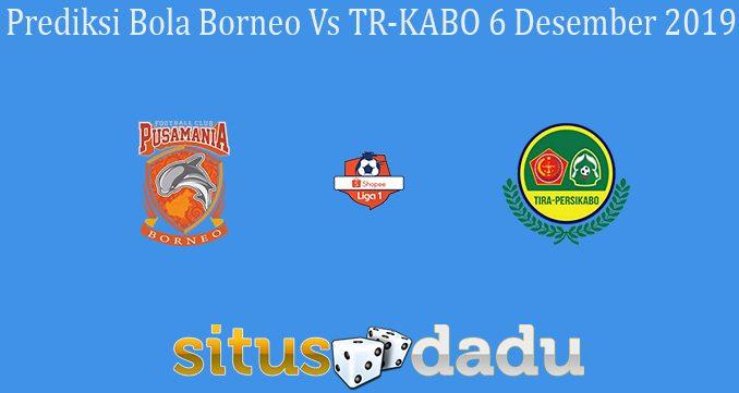 Prediksi Bola Borneo Vs TR-KABO 6 Desember 2019