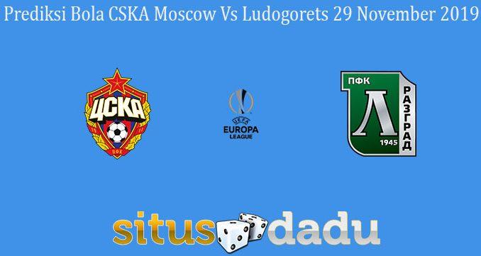 Prediksi Bola CSKA Moscow Vs Ludogorets 29 November 2019