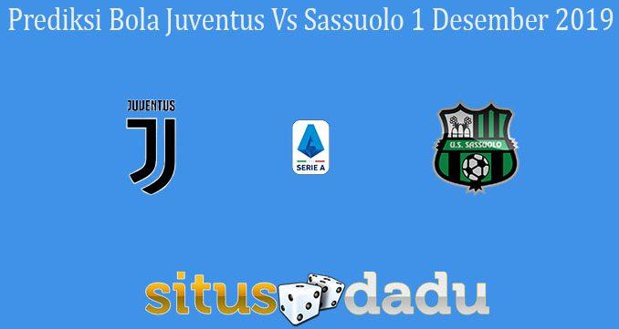 Prediksi Bola Juventus Vs Sassuolo 1 Desember 2019