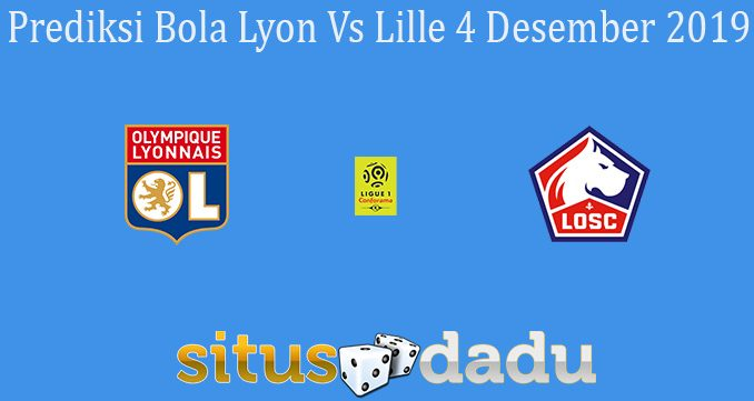 Prediksi Bola Lyon Vs Lille 4 Desember 2019