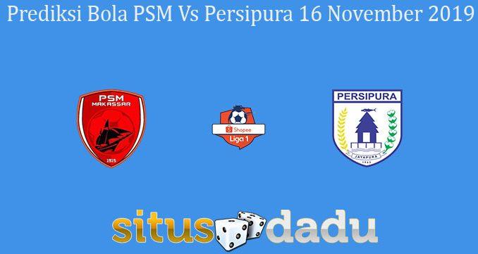 Prediksi Bola PSM Vs Persipura 16 November 2019