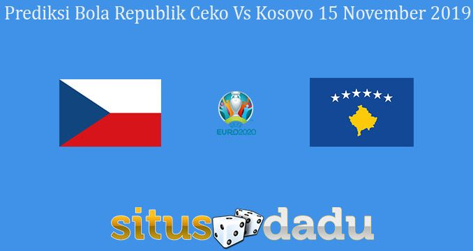 Prediksi Bola Republik Ceko Vs Kosovo 15 November 2019