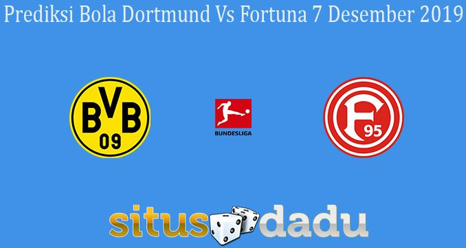 Prediksi Bola Dortmund Vs Fortuna 7 Desember 2019