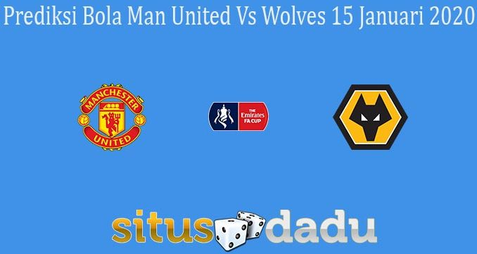 Prediksi Bola Man United Vs Wolves 15 Januari 2020