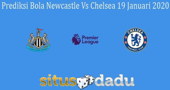 Prediksi Bola Newcastle Vs Chelsea 19 Januari 2020