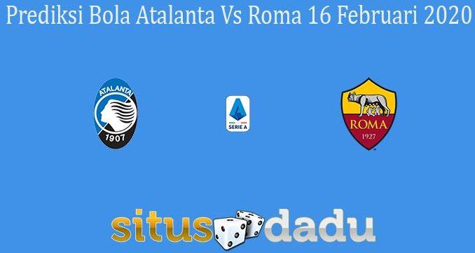 Prediksi Bola Atalanta Vs Roma 16 Februari 2020