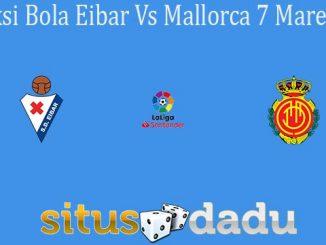 Prediksi Bola Eibar Vs Mallorca 7 Maret 2020