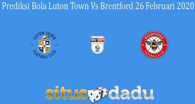 Prediksi Bola Luton Town Vs Brentford 26 Februari 2020