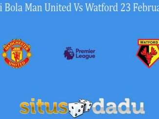 Prediksi Bola Man United Vs Watford 23 Februari 2020