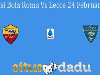 Prediksi Bola Roma Vs Lecce 24 Februari 2020