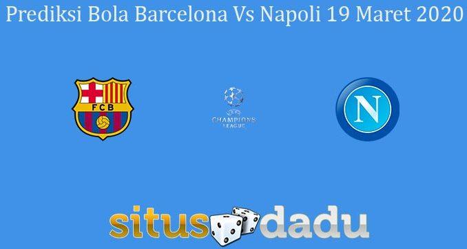 Prediksi Bola Barcelona Vs Napoli 19 Maret 2020