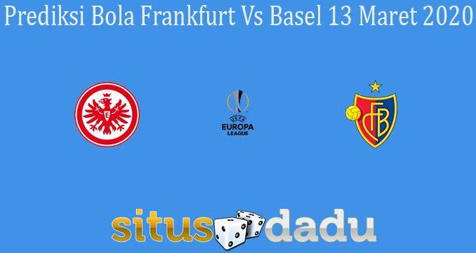 Prediksi Bola Frankfurt Vs Basel 13 Maret 2020