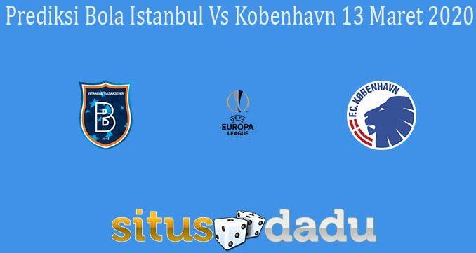 Prediksi Bola Istanbul Vs Kobenhavn 13 Maret 2020