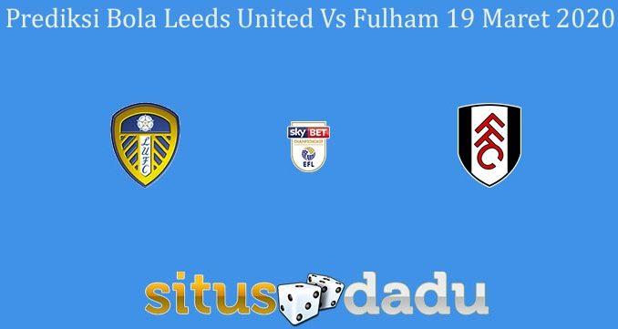 Prediksi Bola Leeds United Vs Fulham 19 Maret 2020