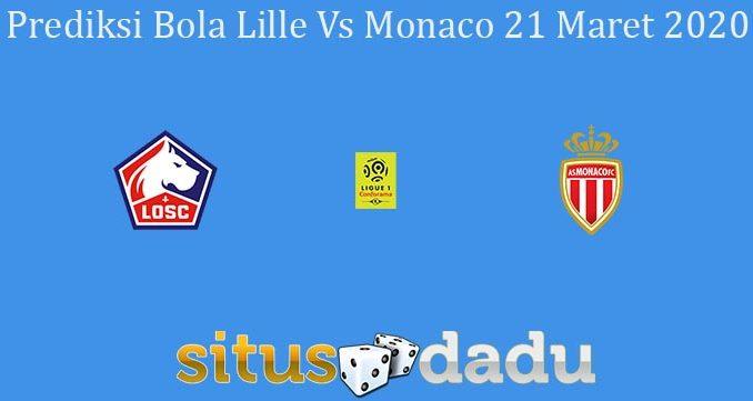 Prediksi Bola Lille Vs Monaco 21 Maret 2020