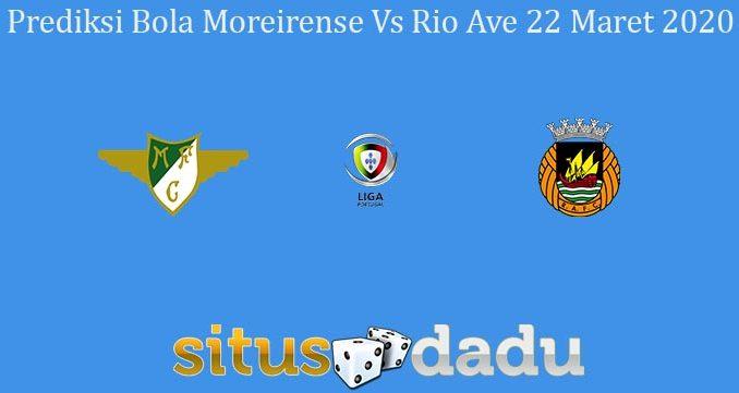 Prediksi Bola Moreirense Vs Rio Ave 22 Maret 2020