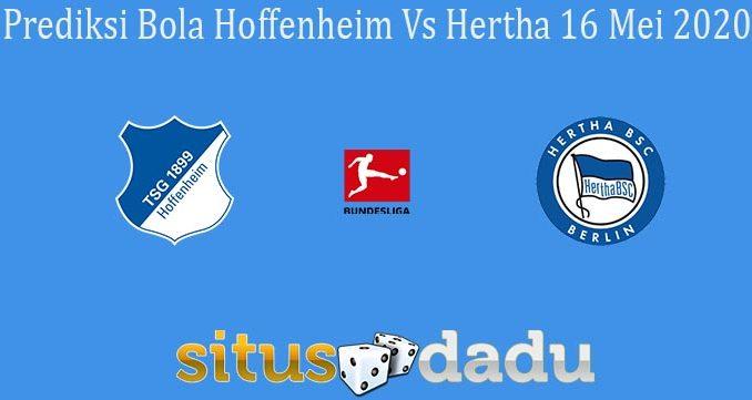 Prediksi Bola Hoffenheim Vs Hertha 16 Mei 2020