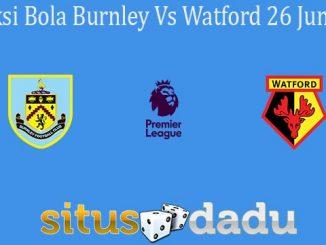Prediksi Bola Burnley Vs Watford 26 Juni 2020