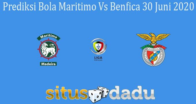 Prediksi Bola Maritimo Vs Benfica 30 Juni 2020