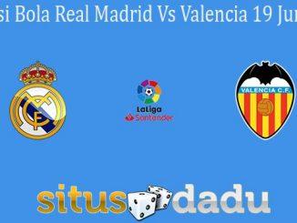 Prediksi Bola Real Madrid Vs Valencia 19 Juni 2020