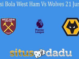 Prediksi Bola West Ham Vs Wolves 21 Juni 2020