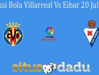 Prediksi Bola Villarreal Vs Eibar 20 Juli 2020